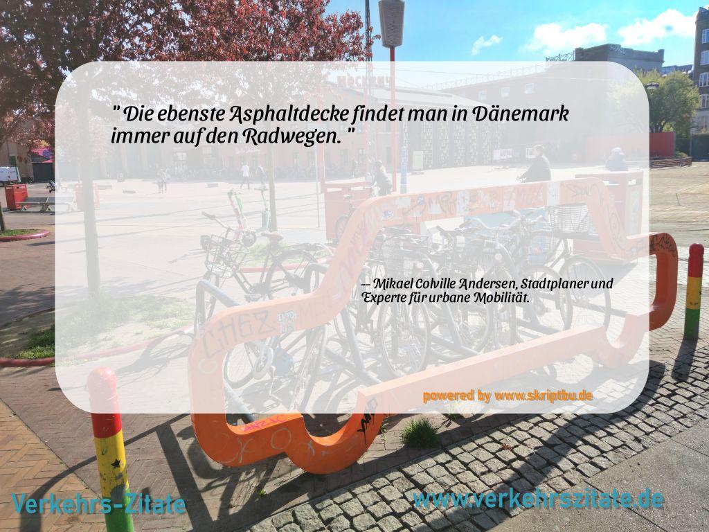 Die ebenste Asphaltdecke findet man in Dänemark immer auf den Radwegen., Mikael Colville Andersen, Stadtplaner und Experte für urbane Mobilität.