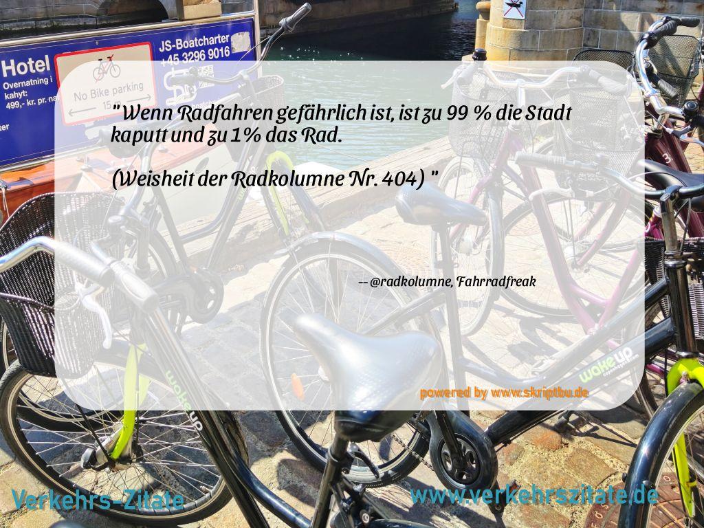 Wenn Radfahren gefährlich ist, ist zu 99 % die Stadt kaputt und zu 1% das Rad.  (Weisheit der Radkolumne Nr. 404), @radkolumne, Fahrradfreak