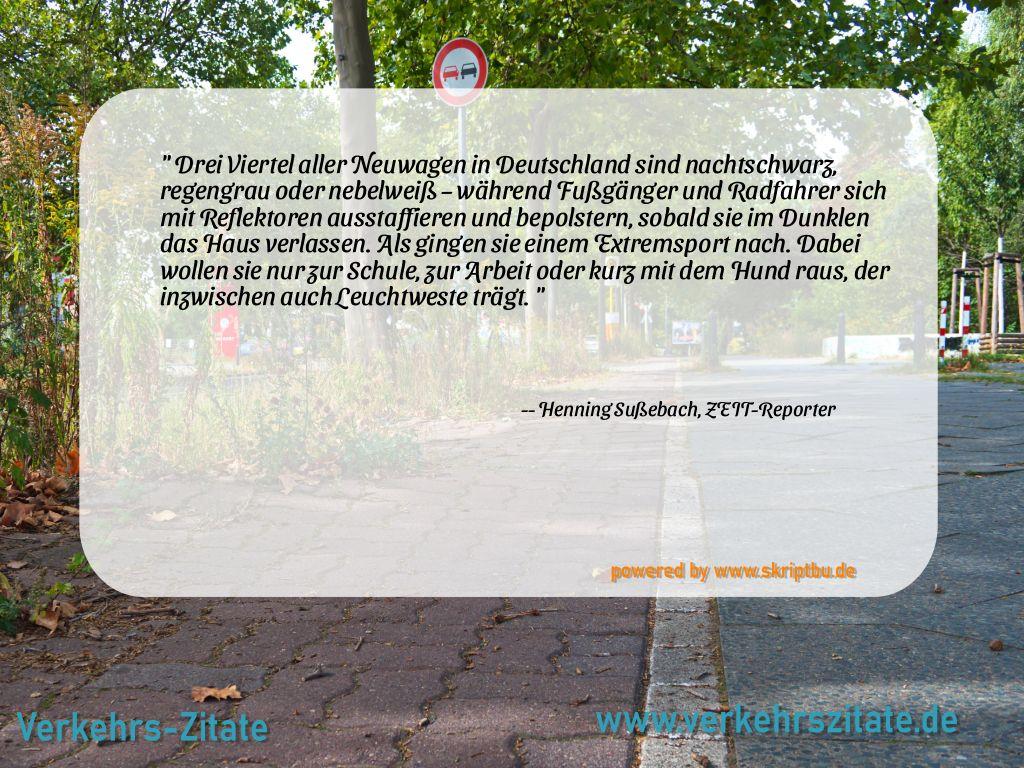 Drei Viertel aller Neuwagen in Deutschland sind nachtschwarz, regengrau oder nebelweiß – während Fußgänger und Radfahrer sich mit Reflektoren ausstaffieren und bepolstern, sobald sie im Dunklen das Haus verlassen. Als gingen sie einem Extremsport nach. Dabei wollen sie nur zur Schule, zur Arbeit oder kurz mit dem Hund raus, der inzwischen auch Leuchtweste trägt., Henning Sußebach, ZEIT-Reporter