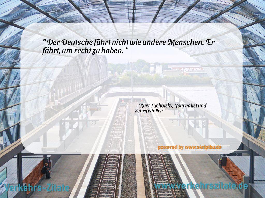 Der Deutsche fährt nicht wie andere Menschen. Er fährt, um recht zu haben., Kurt Tucholsky,  Journalist und Schriftsteller