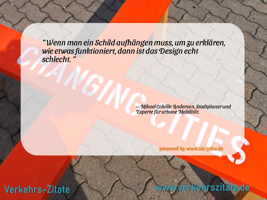 Wenn man ein Schild aufhängen muss, um zu erklären, wie etwas funktioniert, dann ist das Design echt schlecht., Mikael Colville Andersen, Stadtplaner und Experte für urbane Mobilität.