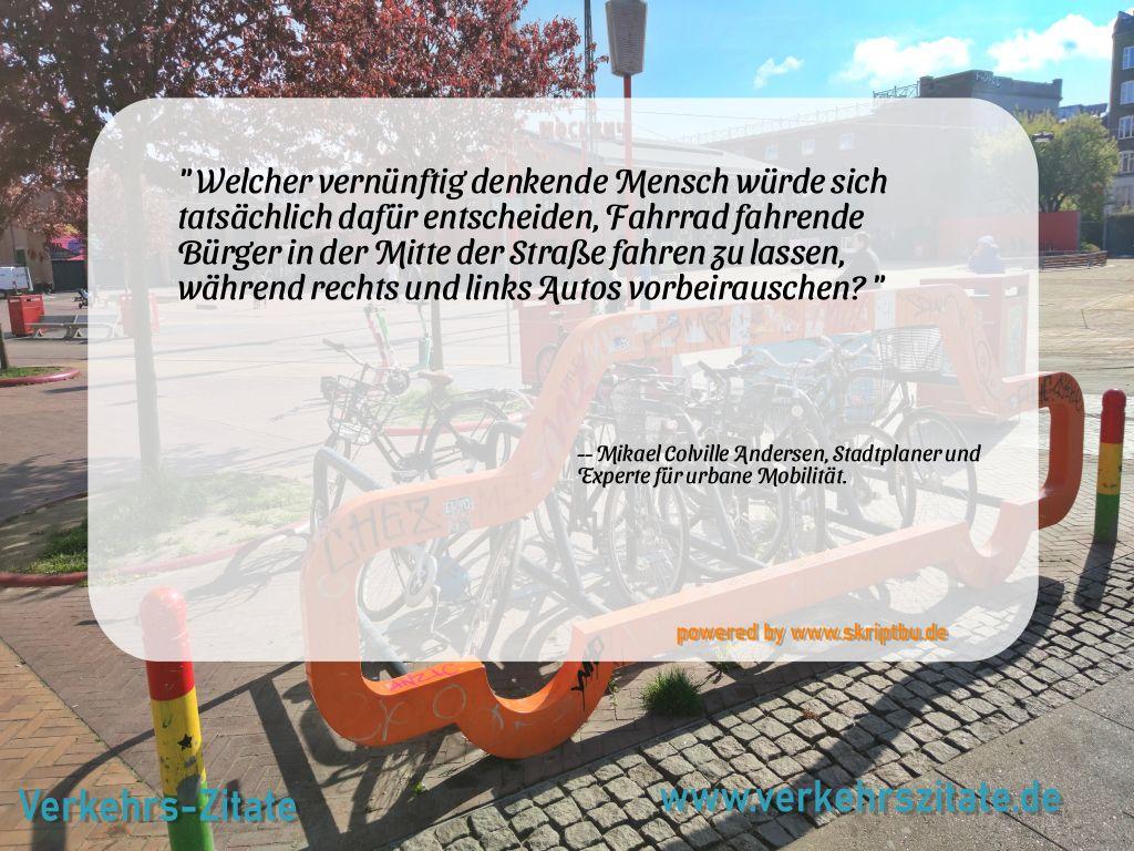 Welcher vernünftig denkende Mensch würde sich tatsächlich dafür entscheiden, Fahrrad fahrende Bürger in der Mitte der Straße fahren zu lassen, während rechts und links Autos vorbeirauschen?, Mikael Colville Andersen, Stadtplaner und Experte für urbane Mobilität.