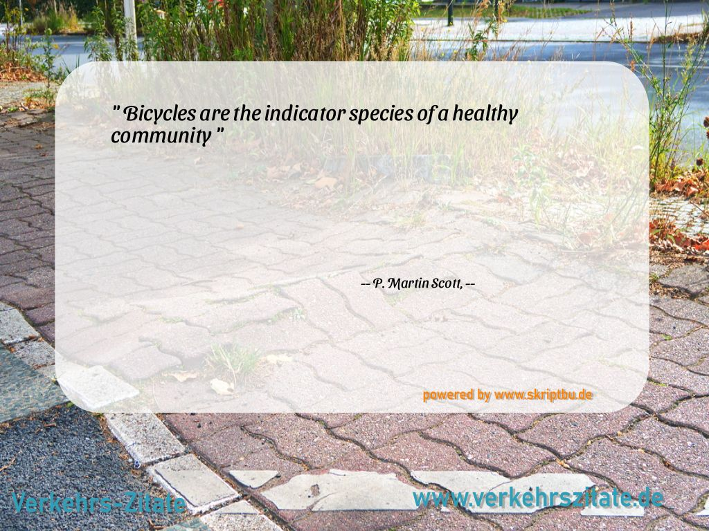Bicycles are the indicator species of a healthy community, P. Martin Scott, --