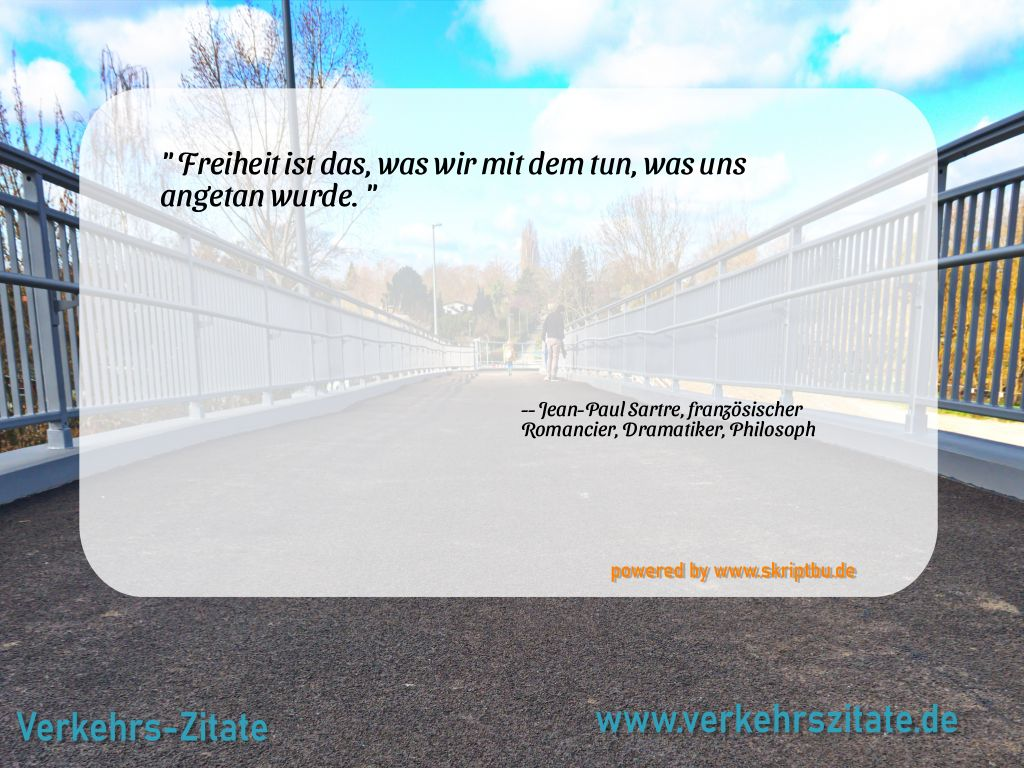 Freiheit ist das, was wir mit dem tun, was uns angetan wurde., Jean-Paul Sartre, französischer Romancier, Dramatiker, Philosoph