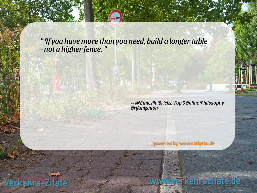 If you have more than you need, build a longer table - not a higher fence., @EthicsInBricks, Top 5 Online Philosophy Organization