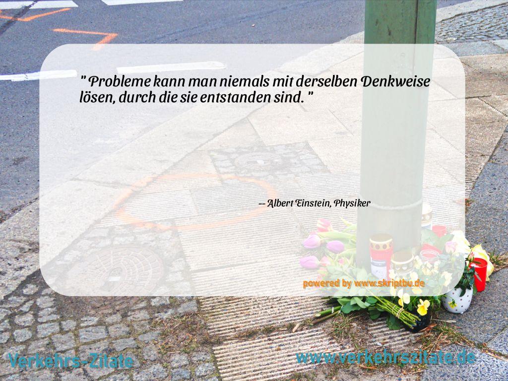 Probleme kann man niemals mit derselben Denkweise lösen, durch die sie entstanden sind., Albert Einstein, Physiker