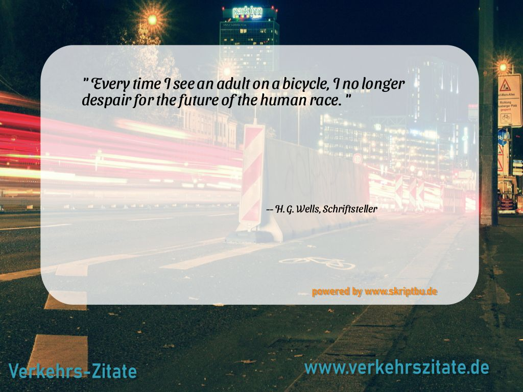 Every time I see an adult on a bicycle, I no longer despair for the future of the human race., H. G. Wells, Schriftsteller