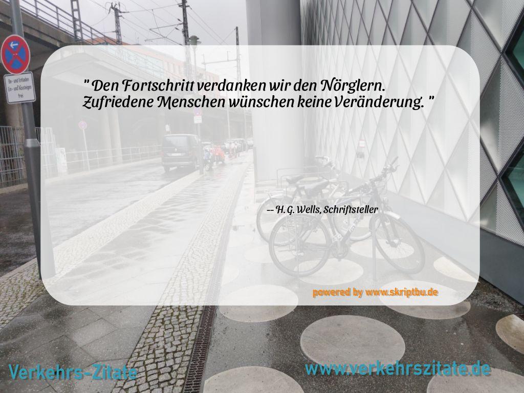 Den Fortschritt verdanken wir den Nörglern. Zufriedene Menschen wünschen keine Veränderung., H. G. Wells, Schriftsteller