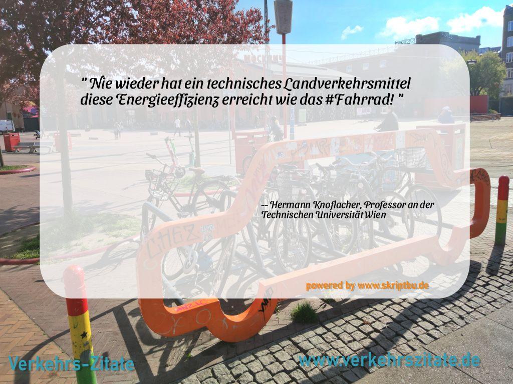 Nie wieder hat ein technisches Landverkehrsmittel diese Energieeffizienz erreicht wie das #Fahrrad!, Hermann Knoflacher, Professor an der Technischen Universität Wien