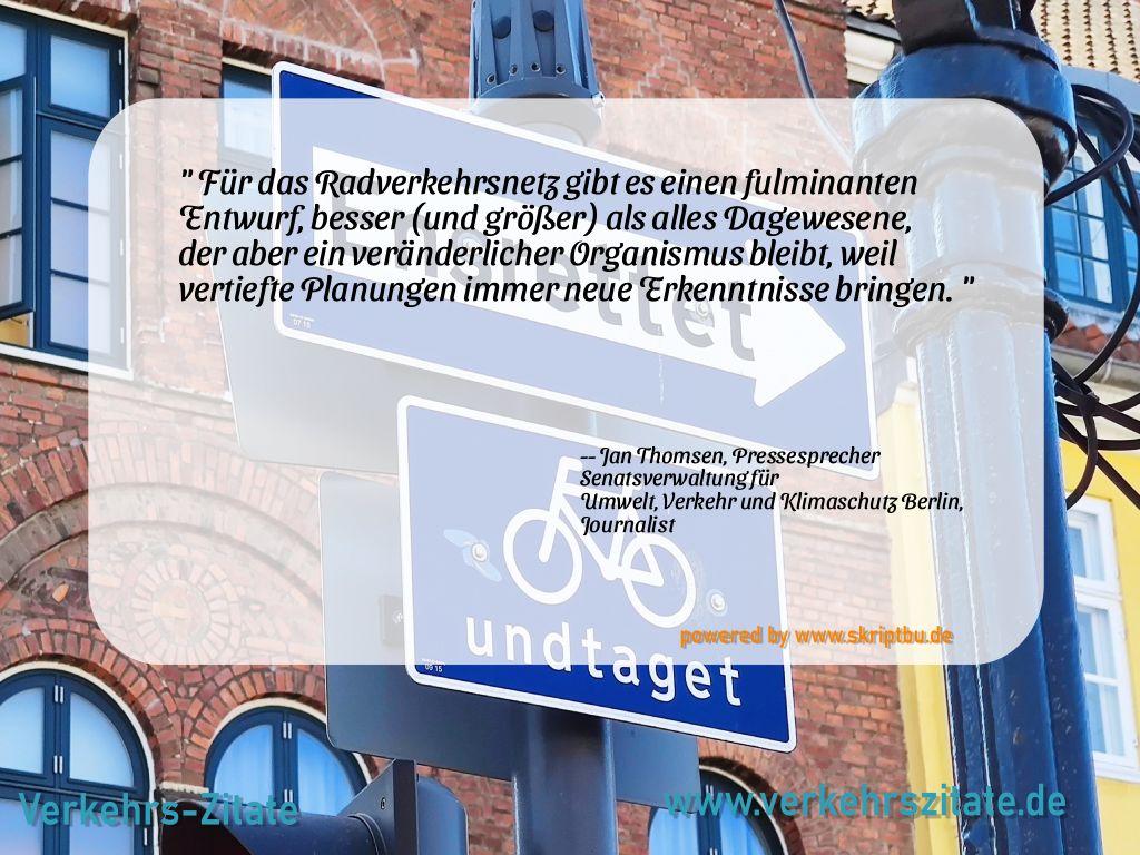 Für das Radverkehrsnetz gibt es einen fulminanten Entwurf, besser (und größer) als alles Dagewesene, der aber ein veränderlicher Organismus bleibt, weil vertiefte Planungen immer neue Erkenntnisse bringen., Jan Thomsen, Pressesprecher Senatsverwaltung für Umwelt, Verkehr und Klimaschutz Berlin, Journalist