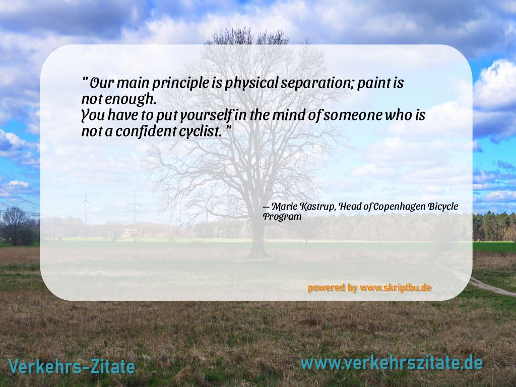 Our main principle is physical separation; paint is not enough. You have to put yourself in the mind of someone who is not a confident cyclist., Marie Kastrup, Head of Copenhagen Bicycle Program